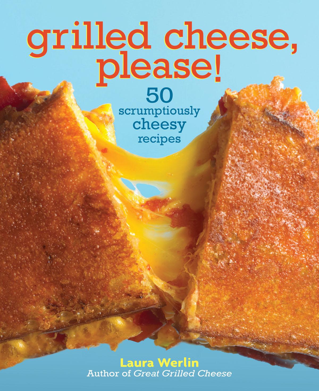 Grilled Cheese Please by Laura Werlin – $14 @ Indigo