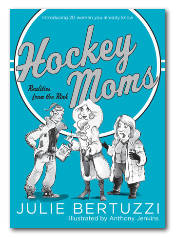 Hockey Moms by Julie Bertuzzi